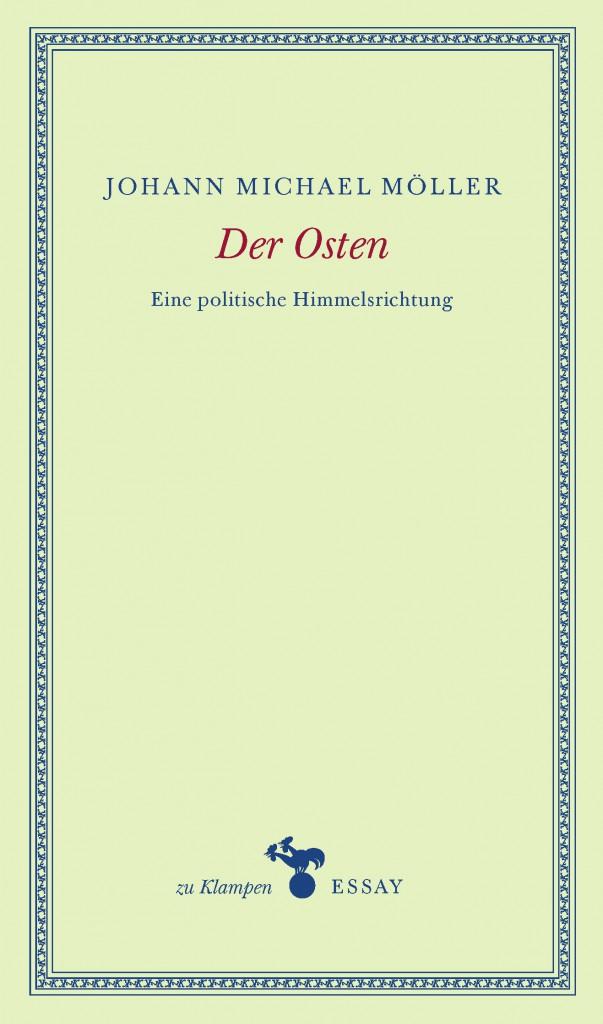 """Johann Michael Möllers Essay """"Der Osten. Eine politische Himmelsrichtung"""" ist im Verlag Zu Klampen erschienen. Cover: Verlag"""